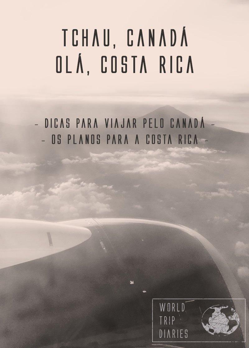 A despedida do Canadá e as boas vindas à Costa Rica aqui no blog! Dicas para quem vai viajar pelo Canadá - especialmente com crianças - e os planos para a Costa Rica!
