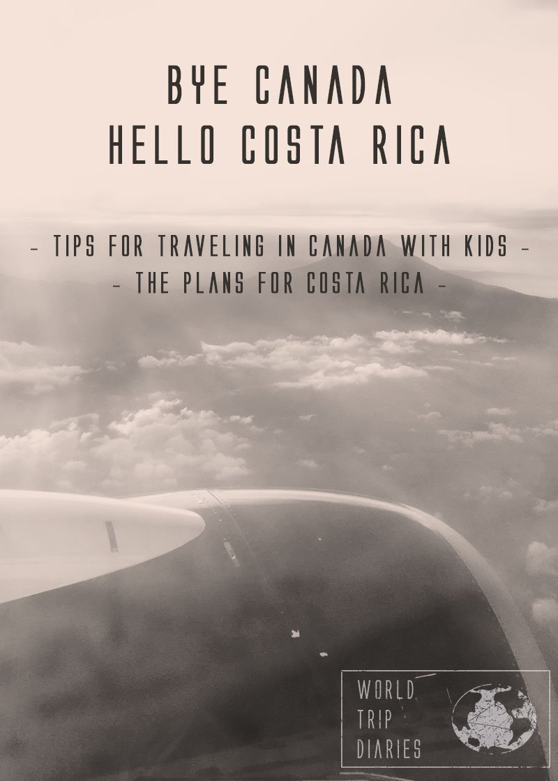 This is the farewell to Canada on the blog + a few useful tips for those traveling to Canada for the first time - especially those with kids! And the plans for Costa Rica, of course!