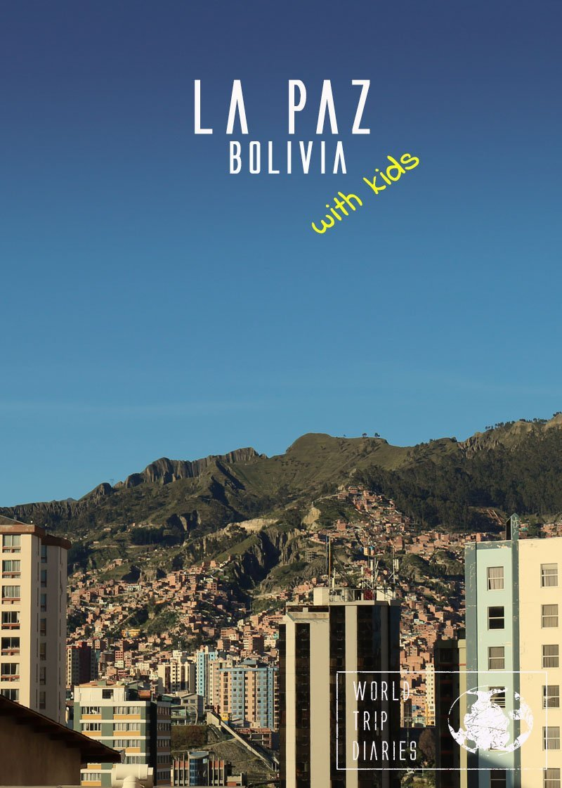 A little guide to La Paz, Bolivia, with kids. It's an amazing city but there's the altitude to consider!