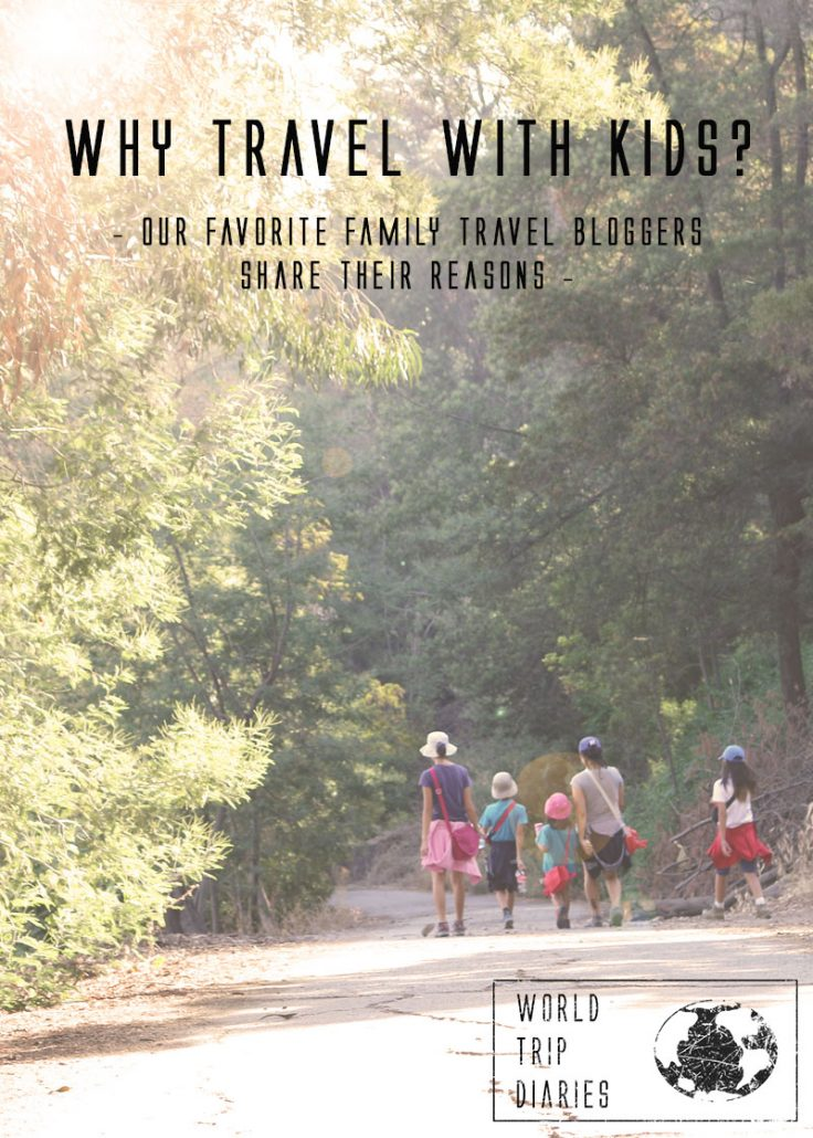 Why would someone go travel with their kids? Well, there are many reasons so we've asked a few of our favorite bloggers about their reasons. What are your reasons to take the kids on a trip?