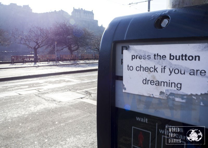 A paper glued to the pedestrian light button saying 'press the button to check if you are dreaming'. Well, Edinburgh is certainly dreamy!